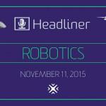 Robotics Headliner 11-11-15