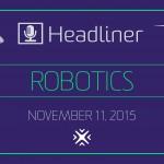 Robotics Headliner 11-11-15v2