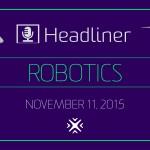 Robotics Headliner 11-11-15v3