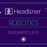 Robotics Headliner 11-11-15v4