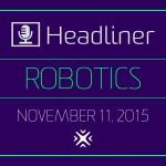 Robotics Headliner 11-11-15v99